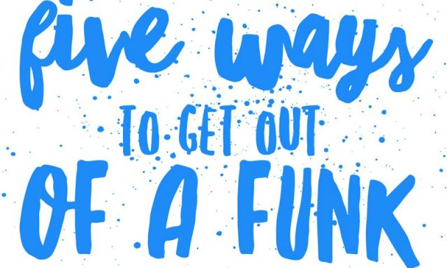 Five Ways to Get Out of a Funk